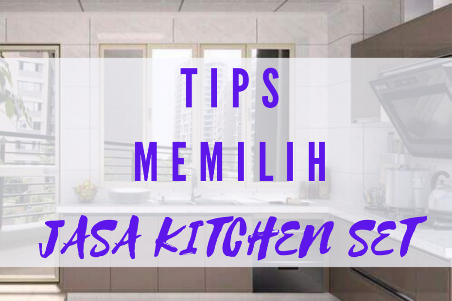 Tips memilih jasa kitchen set minimalis